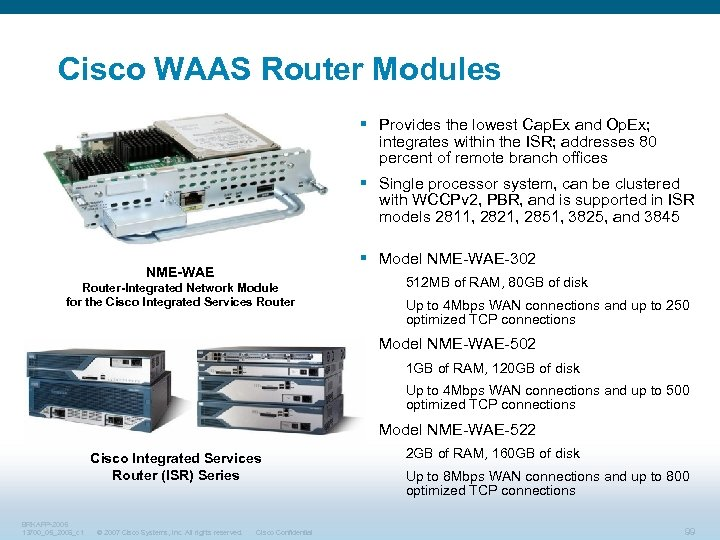 Cisco WAAS Router Modules § Provides the lowest Cap. Ex and Op. Ex; integrates