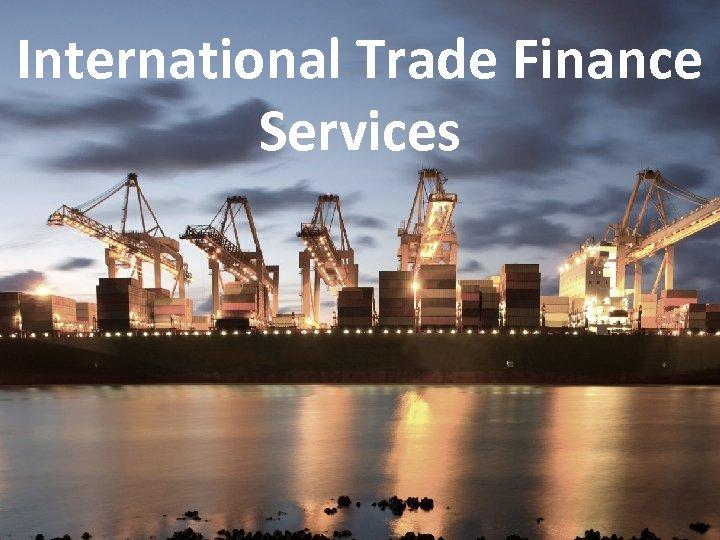 International Trade Finance Services