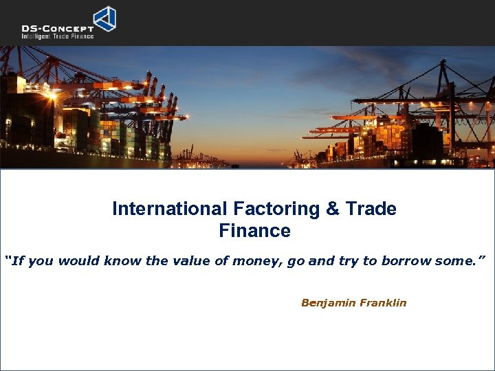 """International Factoring & Trade Finance """"If you would know the value of money, go"""