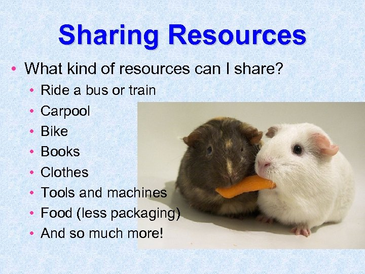 Sharing Resources • What kind of resources can I share? • • Ride a