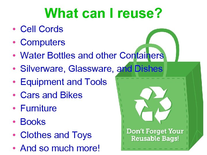 What can I reuse? • • • Cell Cords Computers Water Bottles and other