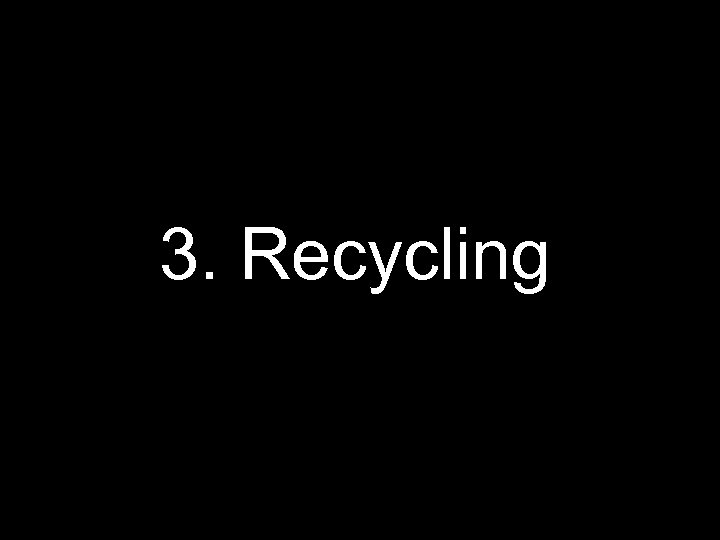3. Recycling