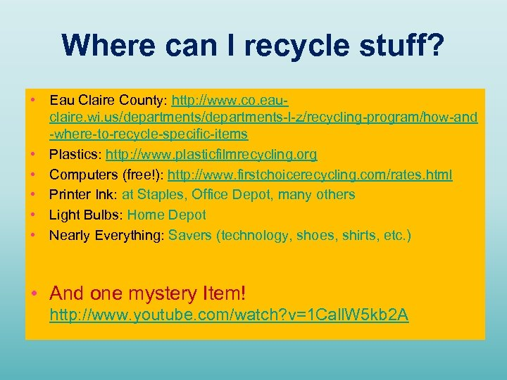 Where can I recycle stuff? • Eau Claire County: http: //www. co. eauclaire. wi.