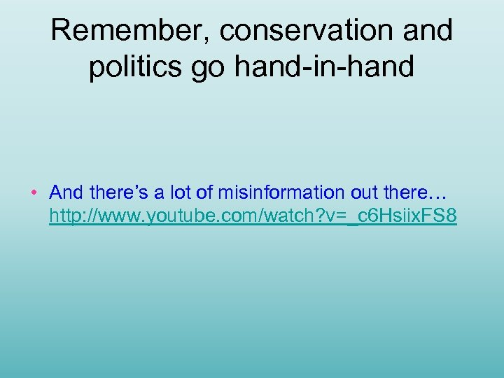 Remember, conservation and politics go hand-in-hand • And there's a lot of misinformation out