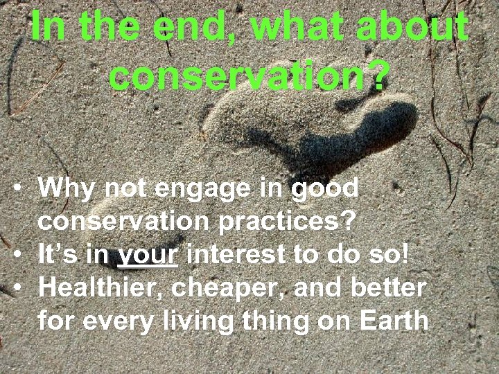 In the end, what about conservation? • Why not engage in good conservation practices?