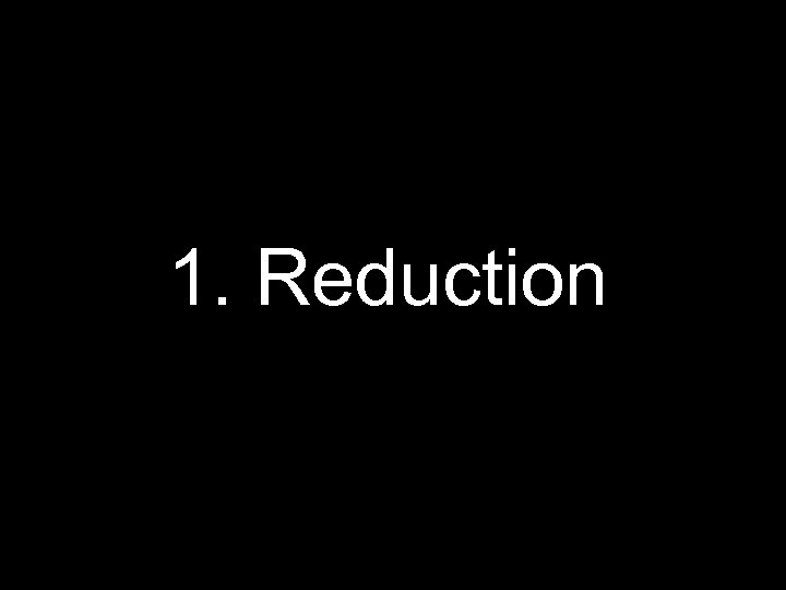1. Reduction