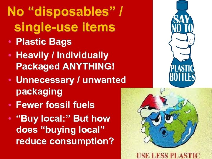 """No """"disposables"""" / single-use items • Plastic Bags • Heavily / Individually Packaged ANYTHING!"""