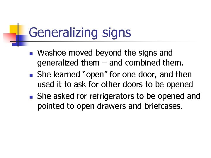 Generalizing signs n n n Washoe moved beyond the signs and generalized them –