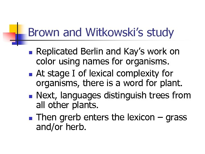 Brown and Witkowski's study n n Replicated Berlin and Kay's work on color using