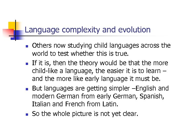 Language complexity and evolution n n Others now studying child languages across the world