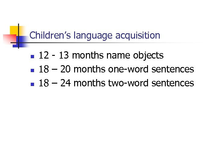 Children's language acquisition n 12 - 13 months name objects 18 – 20 months