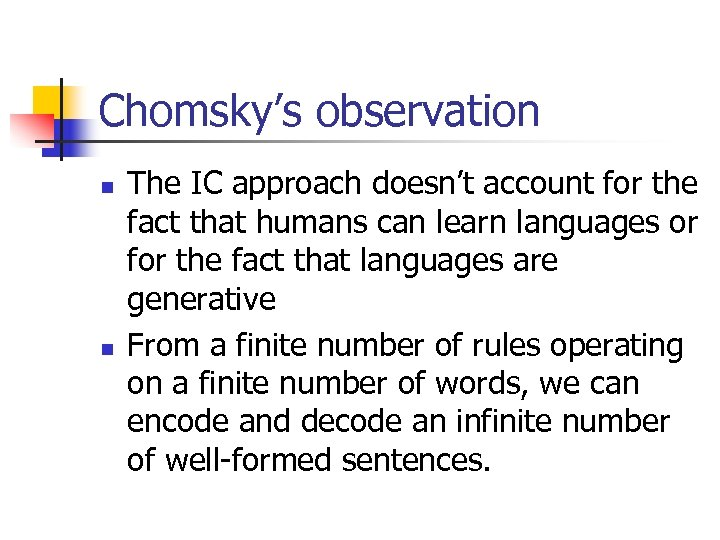 Chomsky's observation n n The IC approach doesn't account for the fact that humans