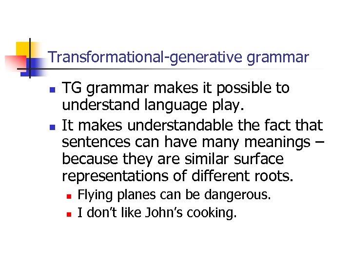 Transformational-generative grammar n n TG grammar makes it possible to understand language play. It