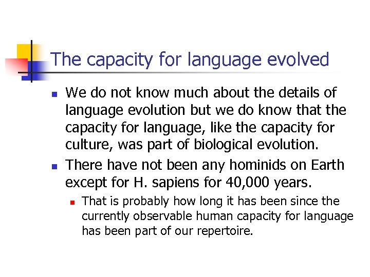 The capacity for language evolved n n We do not know much about the