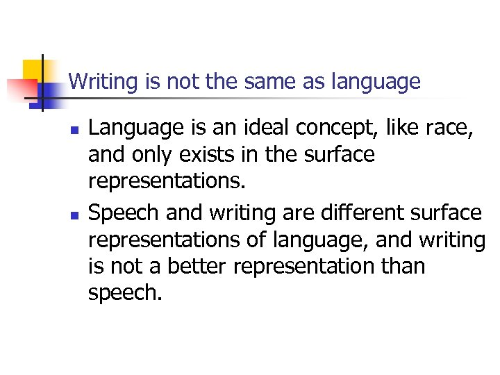 Writing is not the same as language n n Language is an ideal concept,