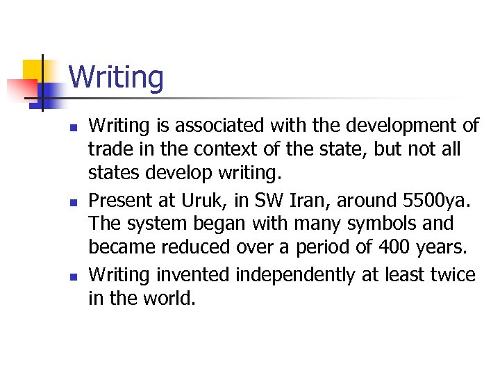 Writing n n n Writing is associated with the development of trade in the