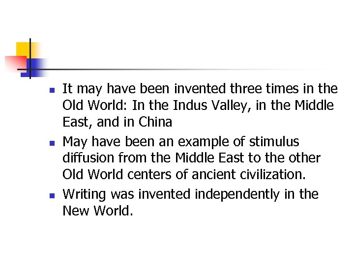 n n n It may have been invented three times in the Old World: