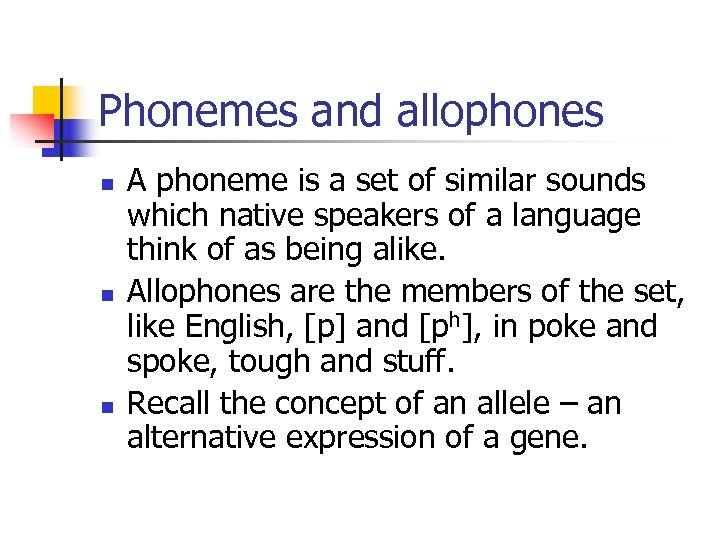 Phonemes and allophones n n n A phoneme is a set of similar sounds