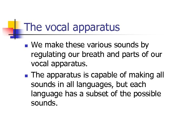 The vocal apparatus n n We make these various sounds by regulating our breath
