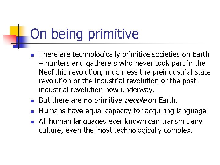 On being primitive n n There are technologically primitive societies on Earth – hunters