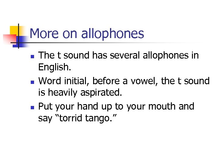 More on allophones n n n The t sound has several allophones in English.
