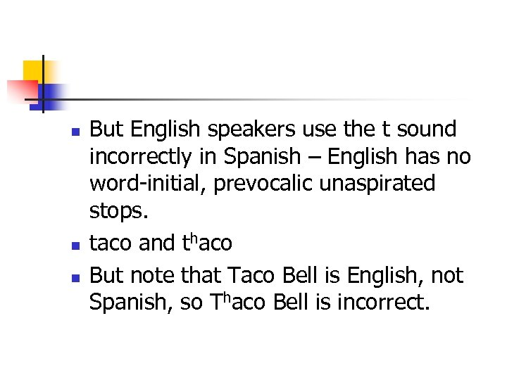 n n n But English speakers use the t sound incorrectly in Spanish –