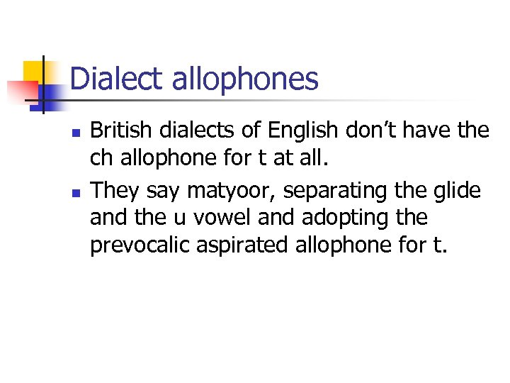 Dialect allophones n n British dialects of English don't have the ch allophone for
