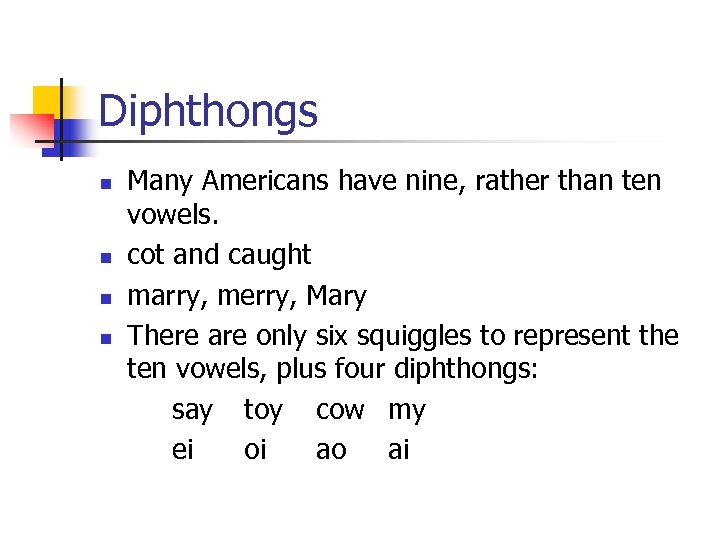 Diphthongs n n Many Americans have nine, rather than ten vowels. cot and caught