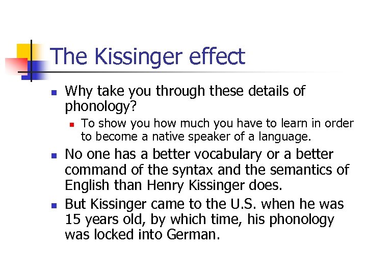 The Kissinger effect n Why take you through these details of phonology? n n