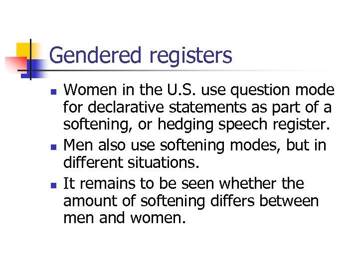 Gendered registers n n n Women in the U. S. use question mode for