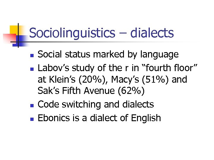 Sociolinguistics – dialects n n Social status marked by language Labov's study of the