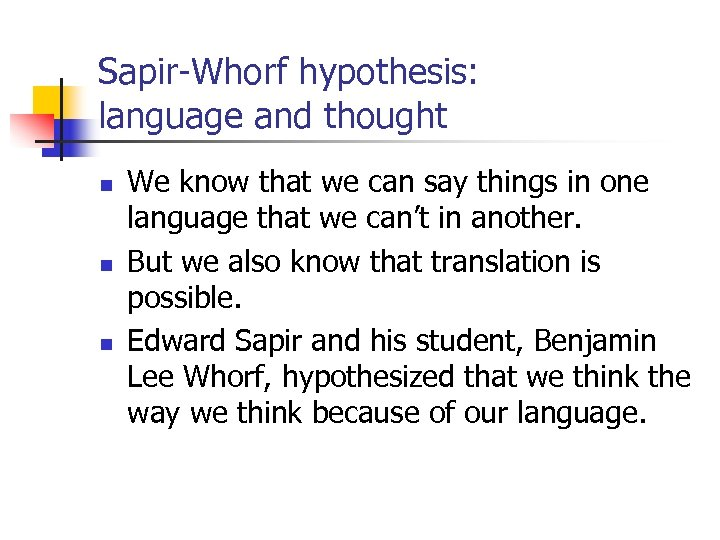 Sapir-Whorf hypothesis: language and thought n n n We know that we can say