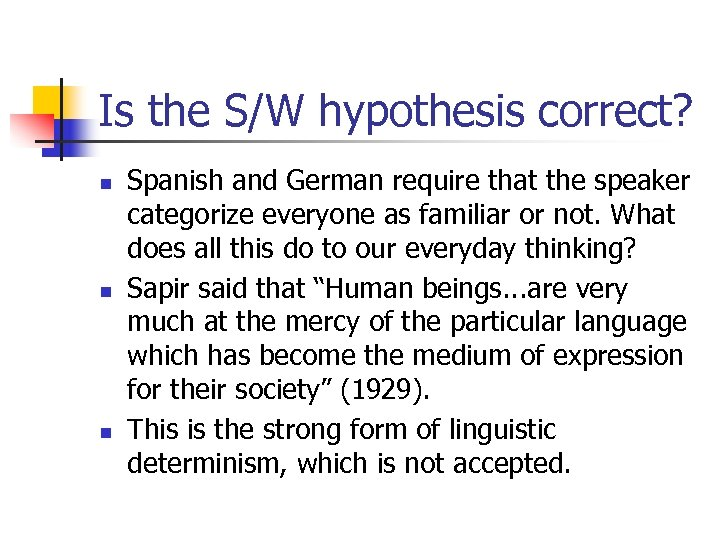 Is the S/W hypothesis correct? n n n Spanish and German require that the