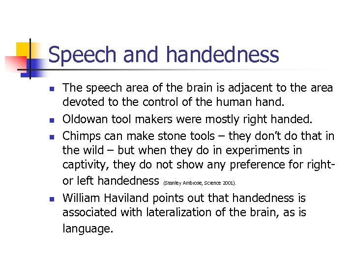 Speech and handedness n n The speech area of the brain is adjacent to