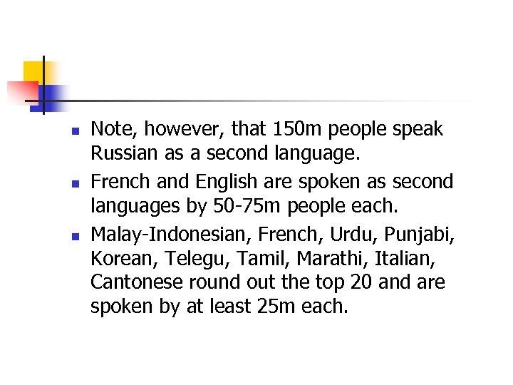 n n n Note, however, that 150 m people speak Russian as a second