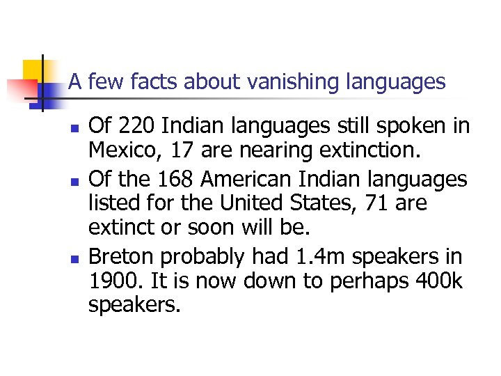 A few facts about vanishing languages n n n Of 220 Indian languages still
