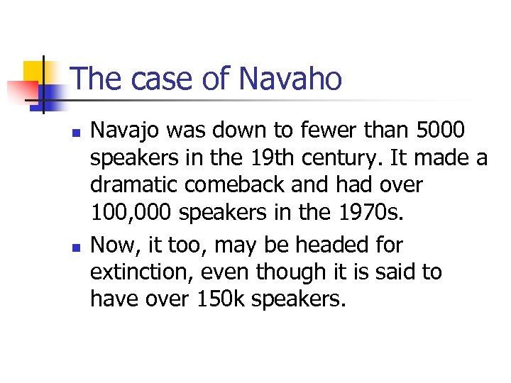 The case of Navaho n n Navajo was down to fewer than 5000 speakers