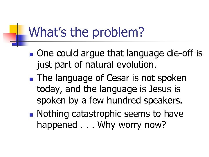 What's the problem? n n n One could argue that language die-off is just