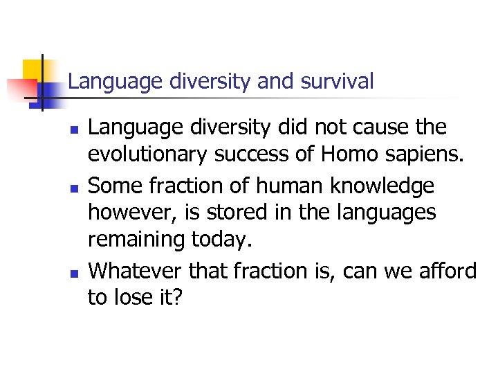 Language diversity and survival n n n Language diversity did not cause the evolutionary