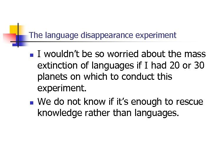 The language disappearance experiment n n I wouldn't be so worried about the mass