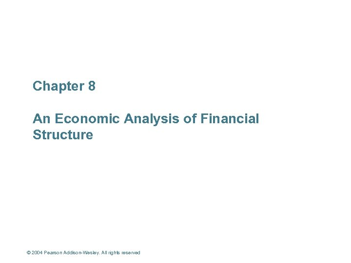 Chapter 8 An Economic Analysis of Financial Structure © 2004 Pearson Addison-Wesley. All rights