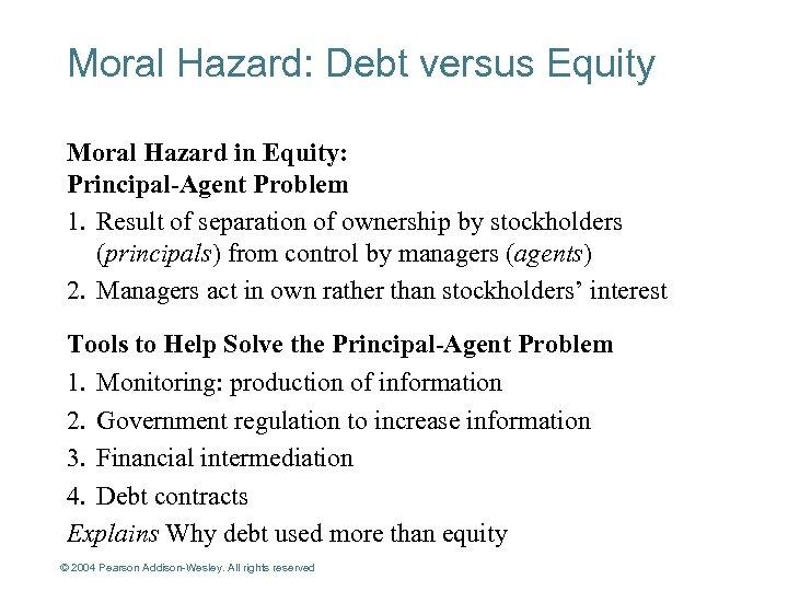 Moral Hazard: Debt versus Equity Moral Hazard in Equity: Principal-Agent Problem 1. Result of