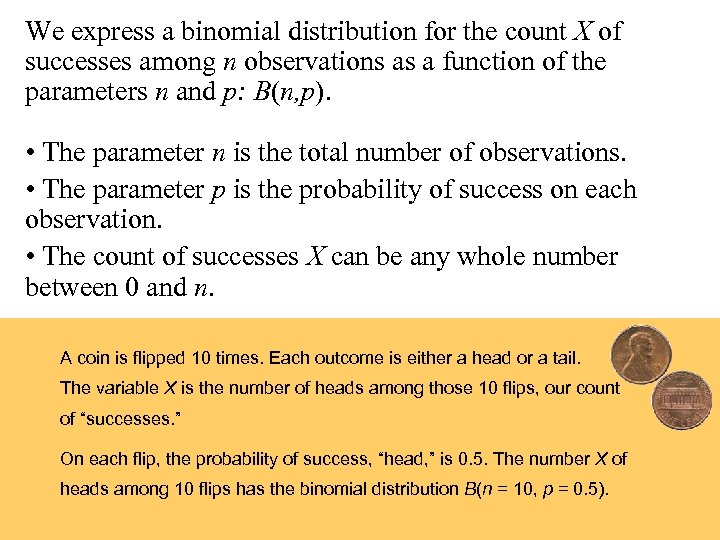 We express a binomial distribution for the count X of successes among n observations