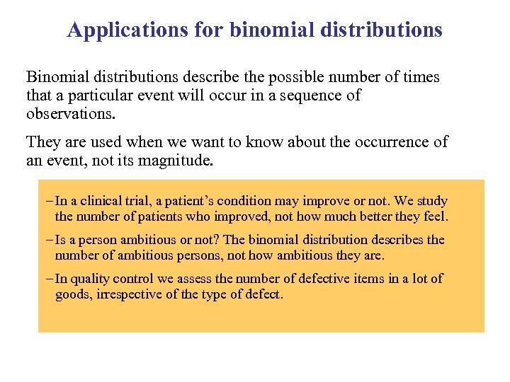 Applications for binomial distributions Binomial distributions describe the possible number of times that a
