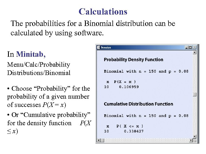 Calculations The probabilities for a Binomial distribution can be calculated by using software. In