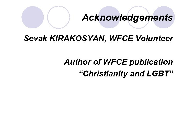 """Acknowledgements Sevak KIRAKOSYAN, WFCE Volunteer Author of WFCE publication """"Christianity and LGBT"""""""