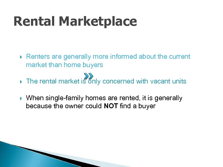 Rental Marketplace Renters are generally more informed about the current market than home buyers