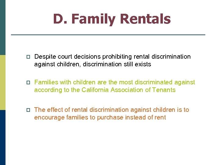 D. Family Rentals p Despite court decisions prohibiting rental discrimination against children, discrimination still