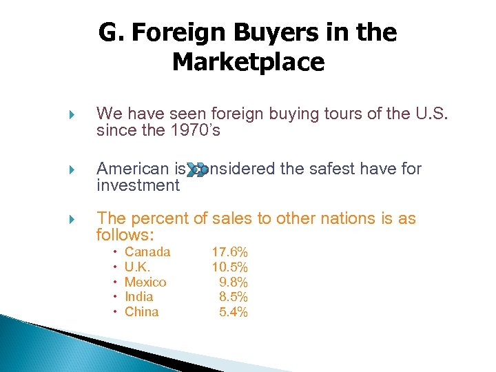 G. Foreign Buyers in the Marketplace We have seen foreign buying tours of the