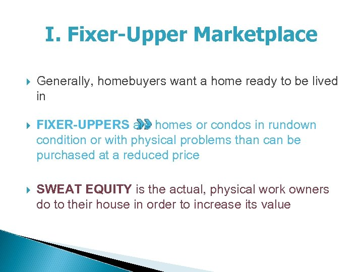 I. Fixer-Upper Marketplace Generally, homebuyers want a home ready to be lived in FIXER-UPPERS